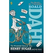 The Wonderful Story of Henry Sugar, and Six More by Roald Dahl