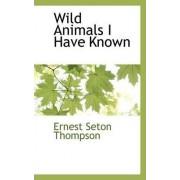 Wild Animals I Have Known by Ernest Seton Thompson