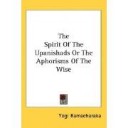 The Spirit of the Upanishads or the Aphorisms of the Wise by Yogi Ramacharaka
