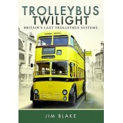 Trolleybus Twilight: Britain's Last Trolleybus Systems