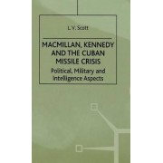 Macmillan, Kennedy and the Cuban Missile Crisis 1999 by L. V. Scott