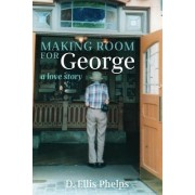 Making Room for George: A Love Story