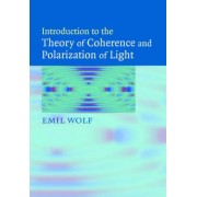 Introduction to the Theory of Coherence and Polarization of Light by Emil Wolf