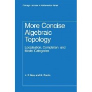 More Concise Algebraic Topology by J. Peter May