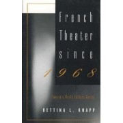 French Theatre Since 1968 by Bettina L. Knapp