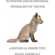 Nutrition and Nutritional Physiology of the Fox by William L. Leoschke Ph. D.