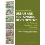 A Legal Guide to Urban and Sustainable Development for Planners, Developers and Architects by Daniel K. Slone