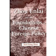 Zhou Enlai and the Foundations of Chinese Foreign Policy by Kuo-Kang Shao