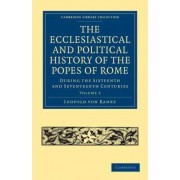 The Ecclesiastical and Political History of the Popes of Rome by Leopold Von Ranke