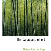 The Canadians of Old by Philippe Aubert De Gasp