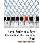 Martin Rattler or a Boy's Adventures in the Forests of Brazil by Robert Michael Ballantyne