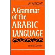 A Grammar of the Arabic Language Combined Volume Paperback: v. 1 & 2 in 1v by William Wright