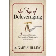 The Age of Deleveraging by A. Gary Shilling