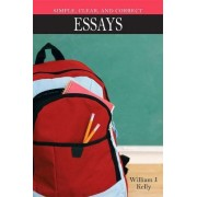 Simple, Clear, and Correct Essays by William J Kelly