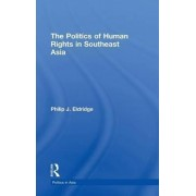 Politics of Human Rights in Southeast Asia by Philip J. Eldridge
