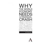 Why the World Economy Needs a Financial Crash and Other Critical Essays on Finance and Financial Economics by Jan Toporowski