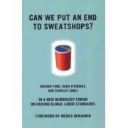Can We Put an End to Sweatshops? by Archon Fung
