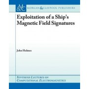 Exploitation of a Ship's Magnetic Field Signatures by John J. Holmes