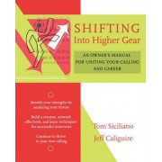 Shifting into Higher Gear: an Owner's Manual for Uniting Your Calling and Career by Siciliano