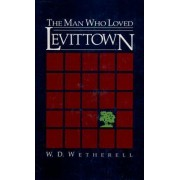 The Man Who Loved Levittown by W.D. Wetherell