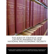 The Role of Strategic and Critical Minerals in Our National and Economic Security by United States Congress House of Represen