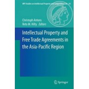 Intellectual Property and Free Trade Agreements in the Asia-Pacific Region by Christoph Antons