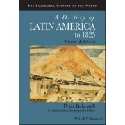 A History of Latin America to 1825 by Mr Peter Bakewell
