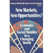 New Markets, New Opportunities? Economic and Social Mobility in a Changing World by Nancy Birdsall