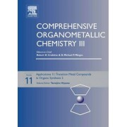 Comprehensive Organometallic Chemistry III: Applications III - Transition Metal Organometallics in Organic Synthesis 2 Volume 11 by Tamejiro Hiyama