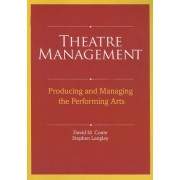Theatre Management: Producing and Managing the Performing Arts