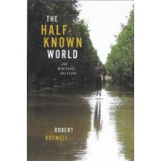 The Half-known World by Robert Boswell