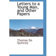 Letters to a Young Man, and Other Papers by Thomas de Quincey