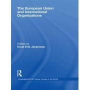 The European Union and International Organizations by Knud Erik Jorgensen