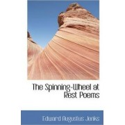 The Spinning-Wheel at Rest Poems by Edward Augustus Jenks