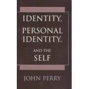 Identity, Personal Identity and the Self by John Perry