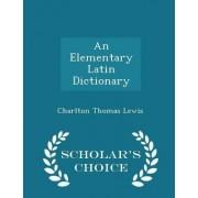 An Elementary Latin Dictionary - Scholar's Choice Edition by Charlton Thomas Lewis