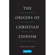 The Origins of Christian Zionism by Donald M. Lewis