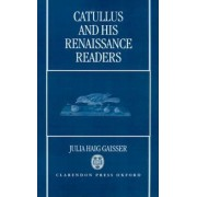 Catullus and His Renaissance Readers by Julia H Gaisser