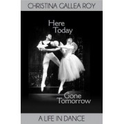 Here Today, Gone Tomorrow by Christina Gallea Roy