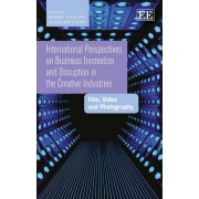 International Perspectives on Business Innovation and Disruption in the Creative Industries by Robert Defillippi