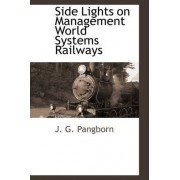 Side Lights on Management World Systems Railways by J G Pangborn