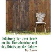 Erklarung Der Zwei Briefe an Die Thessalonicher Und Des Briefes an Die Galater by Aloys Schaefer