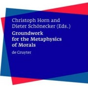 Groundwork for the Metaphysics of Morals by Christoph Horn