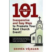 More Than...101 Inexpensive and Easy Ways to Promote Your Church Event by Sherea Vejauan