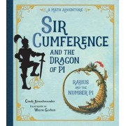 Sir Cumference And The Dragon Of Pi by Cindy Neuschwander
