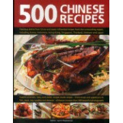 500 Chinese Recipes: Fabulous Dishes from China and Classic Influential Recipes from the Surrounding Region, Including Korea, Indonesia, Ho