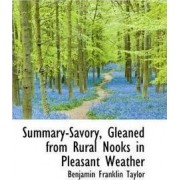 Summary-Savory, Gleaned from Rural Nooks in Pleasant Weather by Benjamin Franklin Taylor