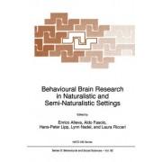 Behavioural Brain Research in Naturalistic and Semi-Naturalist Settings by Enrice Alleva