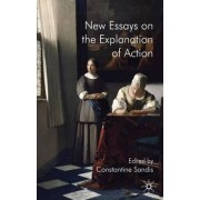New Essays on the Explanation of Action by Constantine Sandis