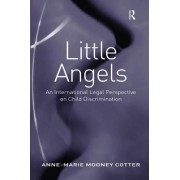 Little Angels: An International Legal Perspective on Child Discrimination. Anne-Marie Mooney Cotter